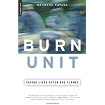 [(Burn Unit: Saving Lives After the Flames)] [Author: Barbara Ravage] published on (May, 2005)