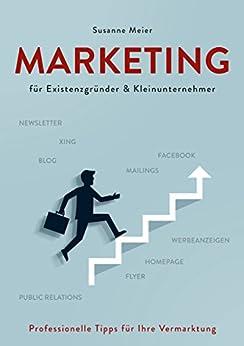 Marketing für Existenzgründer und Kleinunternehmer: Professionelle Tipps für Ihre Vermarktung von [Meier, Susanne]
