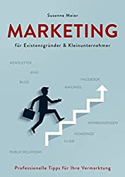Marketing für Existenzgründer und Kleinunternehmer: Professionelle Tipps für Ihre Vermarktung