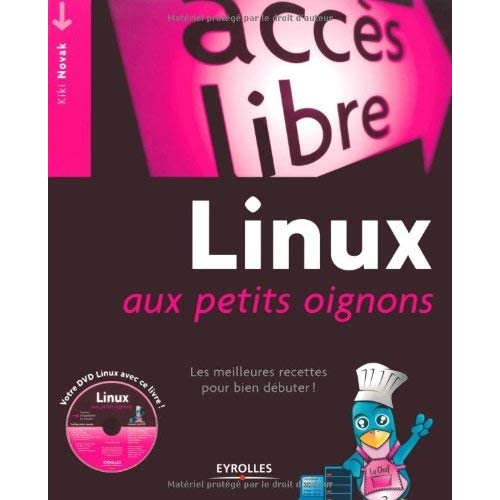 Linux aux petits oignons : Les meilleures recettes pour bien débuter ! (1DVD) by Kiki Novak(2009-06-11)