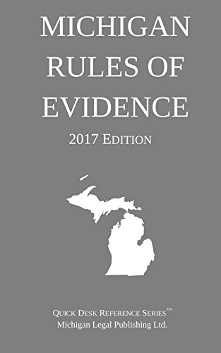 Michigan Rules of Evidence; 2017 Edition