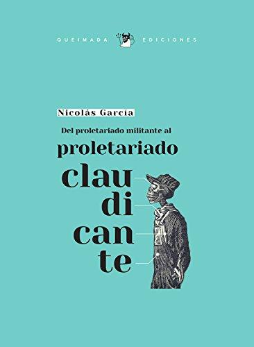 Del proletariado militante al proletariado claudicante por Nicolás García García