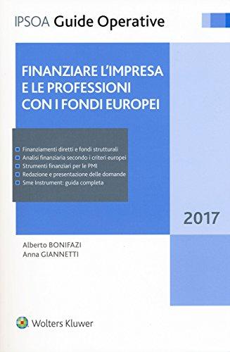 Finanziare l'impresa e le professioni con i fondi europei 2017. Con Contenuto digitale per download e accesso on line