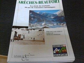 Arêches-Beaufort 1947-1997 : Un siècle de tourisme, 50 ans de remontées mécaniques