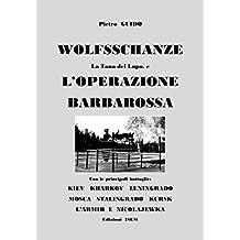 """Pietro GUIDO - WOLFSSCHANZE La Tana del Lupo e L'OPERAZIONE BARBAROSSA Con le principali battaglie: KIEV- KHARKOV- LENINGRADO-MOSCA - STALINGRADO - KURSK ... """"DESAPARECIDA"""" Vol. 3) (Italian Edition)"""