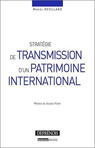 Stratégie de transmission d'un patrimoine international par Mariel Revillard