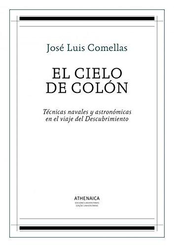 El cielo de Colón: Técnicas navales y astronómicas en el viaje del Descubrimiento (Historia Moderna y Contemporánea) por José Luis Comellas García-Llera