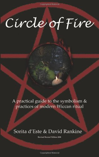 Circle of Fire: A Practical Guide to the Symbolism & Practices of Modern Wiccan Ritual par  David Rankine, Sorita D'Este