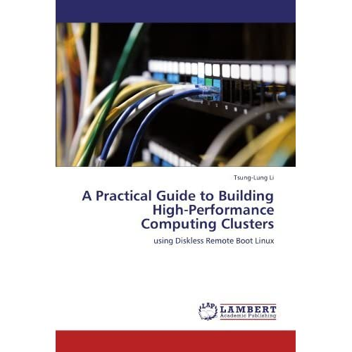A Practical Guide to Building High-Performance Computing Clusters: using Diskless Remote Boot Linux by Tsung-Lung Li (2011-07-29)