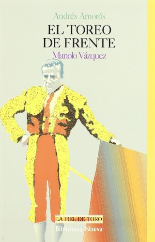 El toreo de frente: Manolo Vázquez (LA PIEL DE TORO) por Andrés Amorós