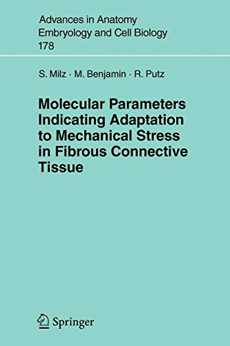 Molecular Parameters Indicating Adaptation to Mechanical Stress in Fibrous Connective Tissue (Advances in Anatomy, Embryology and Cell Biology, Band 178) -