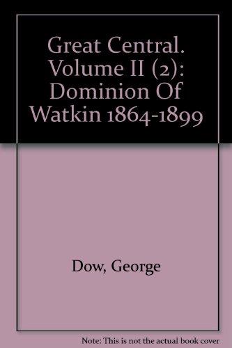 Great Central: Vol. II Dominion of Watkin 1864-1899