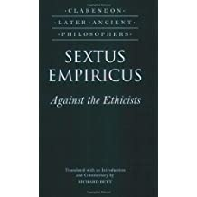Sextus Empiricus: Against the Ethicists: (Adversus Mathematicos XI)