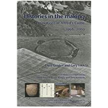 Histories in the Making Excavations at Alfred S Castle 1998 2000 (School of Archaeology Monographs: University of Oxford)