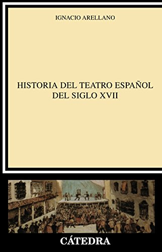 Historia del teatro español del siglo XVII (Crítica Y Estudios Literarios) por Ignacio Arellano