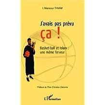 J'avais pas prévu ça !: Basket-ball et islam : une même ferveur