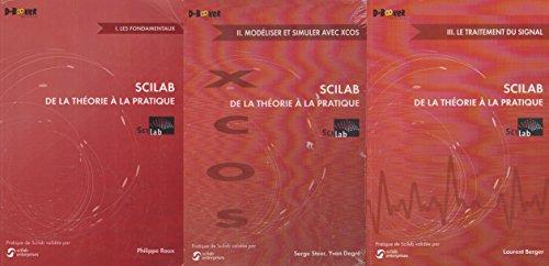 Scilab de la théorie à la pratique, ouvrage global en 3 tomes (Tome1 : Les fondamentaux - Tome 2 : Modéliser et simuler avec xcos - Tome 3 : Le traitement du signal) par Philippe Roux