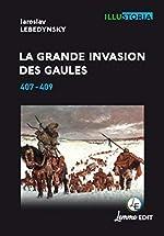 La grande invasion des Gaules - 407-409 de Iaroslav LEBEDYNSKY