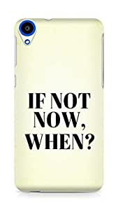 AMEZ if not now when Back Cover For HTC Desire 820