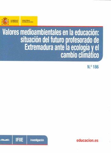 Valores medioambientales en la educación: situación del futuro profesorado de Extremadura ante la ecología y el cambio climático por José Gómez Galán