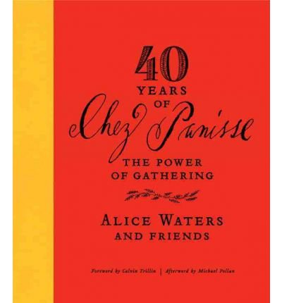By Alice Waters ; Michael Pollan ; Calvin Trillin ( Author ) [ 40 Years of Chez Panisse: The Power of Gathering By Aug-2011 Hardcover
