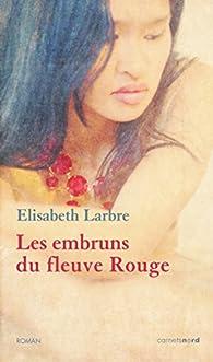 Les embruns du fleuve Rouge par Elisabeth Larbre