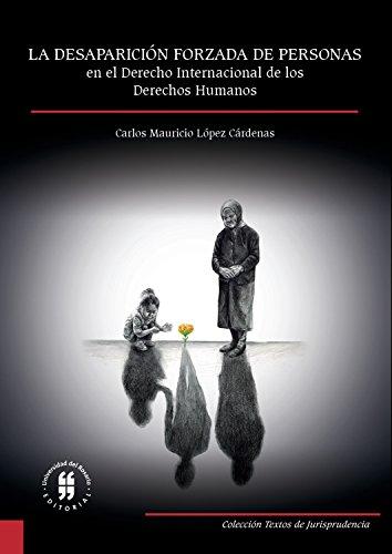 La desaparición forzada de personas en el derecho internacional de los derechos humanos: Estudio de su evolución, concepto y reparación a las víctimas (Textos de Jurisprudencia nº 2) por Carlos Mauricio López Cárdenas
