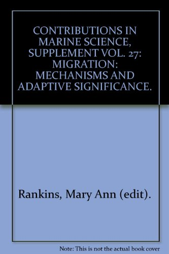 Migration : Mechanisms and Adaptive Significance : Contributions in Marine Science Supplement Vol 27