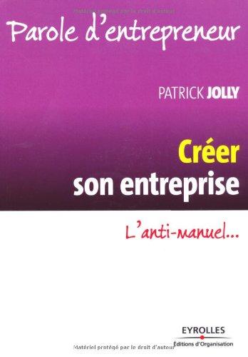 Créer son entreprise: L'anti-manuel...
