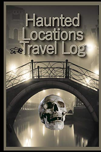 Travel Log of Haunted Locations: A Ghost Hunters Journal of Paranormal Investigations - Demon Hunter Guide