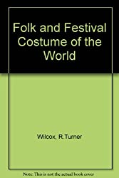 Folk and Festival Costume of the World by R.Turner Wilcox (1977-10-01)