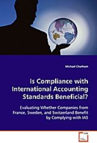 Is Compliance with International Accounting StandardsBeneficial?: Evaluating Whether Companies from France, Sweden, andSwitzerland Benefit by Complying with IAS