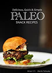 Delicious, Quick & Simple - Paleo Snack Recipes (Delicious, Quick & Simple Paleo Book 4) (English Edition)