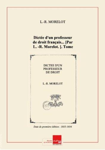 Dictée d'un professeur de droit français... [Par L.-R. Morelot.]. Tome 2 [Edition de 1835-1836]