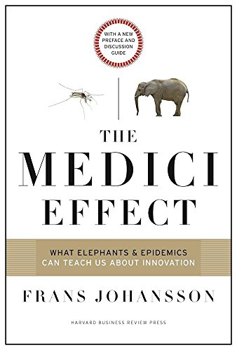 the-medici-effect-what-elephants-and-epidemics-can-teach-us-about-innovation-with-a-new-preface-and-