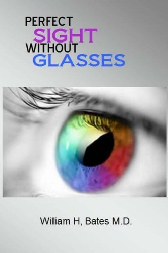 Perfect Sight Without Glasses by William H. Bates M.D. (2014-08-29)