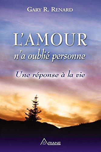L'Amour n'a oublié personne: Une réponse à la vie por Gary R. Renard