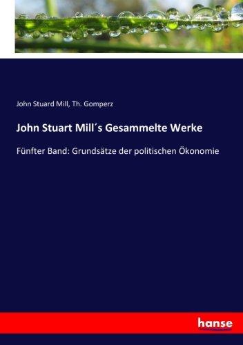 John Stuart Mill´s Gesammelte Werke: Fünfter Band: Grundsätze der politischen Ökonomie