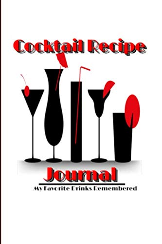 Cocktail Recipe Journal: My Favorite Drinks Remembered
