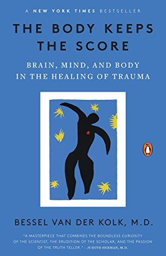The Body Keeps the Score: Brain, Mind, and Body in the Healing of Trauma por M.D. Bessel van der Kolk