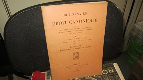 Dictionnaire de droit canonique,contenant tous les termes du droit canonique,avec un sommaire de l'histoire et des institutions et de l'état actuel de la discipline / fascicule 32,Juridiction - Libertés - Gallicanes,1955