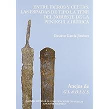 Entre Íberos y Celtas: Las espadas de tipo La Téne del noroeste de la Península Ibérica (Anejos de Gladius)