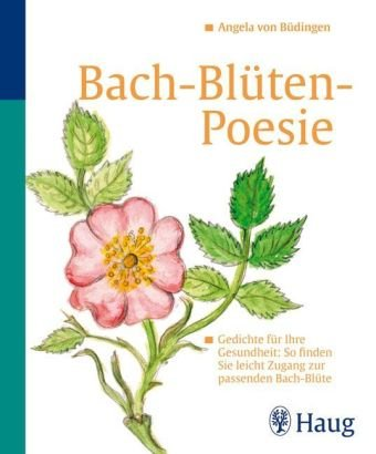 Preisvergleich Produktbild Bach-Blüten-Poesie: Gedichte für Ihre Gesundheit: So finden Sie leicht Zugang zur passenden Bach-Blüte