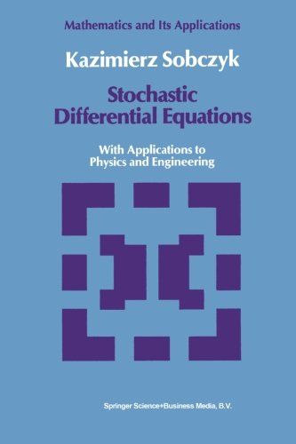Stochastic Differential Equations: With Applications to Physics and Engineering (Mathematics and its Applications)