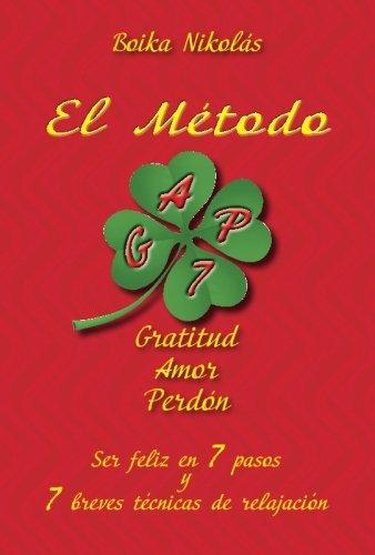 El Metodo G.A.P. - Gratitud, Amor, Perdon: Ser felices en 7 pasos y 7 tecnicas de relajacion