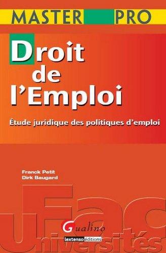 Droit de l'emploi : Etudes juridiques des politiques d'emploi par Franck Petit, Dirk Baugard