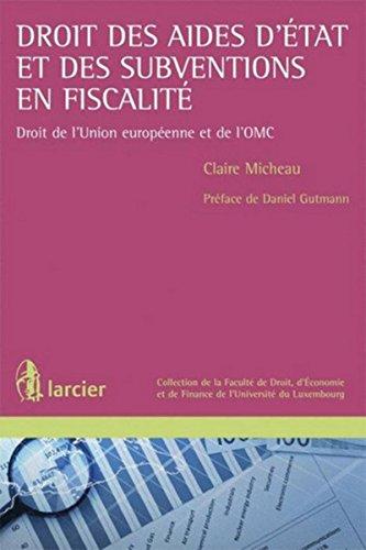 Droit des aides d'état et des subventions en fiscalité: Droit de l'Union européenne et de l'OMC par Claire Micheau