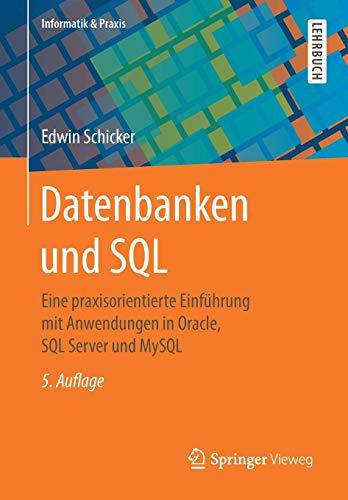 Datenbanken und SQL: Eine praxisorientierte Einführung mit Anwendungen in Oracle, SQL Server und MySQL (Informatik & Praxis)