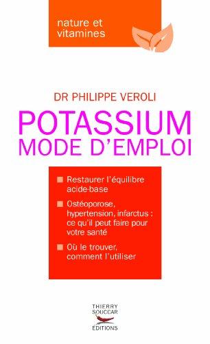 Potassium Mode d'emploi (Le): Contrôlez l'acidité de votre corps avec le potassium