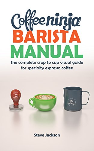 Coffee Ninja Barista Manual: The complete crop to cup visual guide for specialty espresso coffee (English Edition)